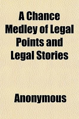 A Chance Medley of Legal Points and Legal Stories (Paperback): Anonymous