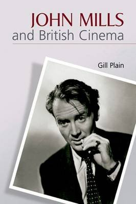 John Mills and British Cinema - Masculinity, Identity and Nation (Paperback): Gill Plain