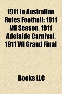 1911 in Australian Rules Football - 1911 Vfl Season, 1911 Adelaide Carnival, 1911 Vfl Grand Final (Paperback): Books Llc