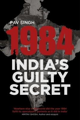 1984: India's Guilty Secret (Paperback): Pav Singh
