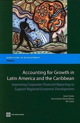 Accounting for Growth in Latin America and the Caribbean - Improving Corporate Financial Reporting to Support Regional Economic...