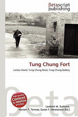Tung Chung Fort (Paperback): Lambert M. Surhone, Miriam T. Timpledon, Susan F. Marseken