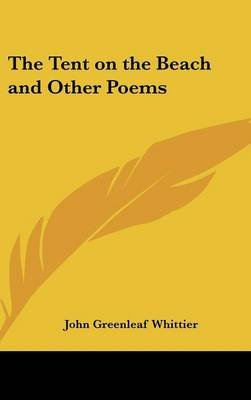 The Tent on the Beach and Other Poems (Hardcover): John Greenleaf Whittier