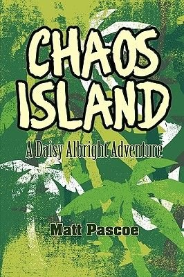 Chaos Island - A Daisy Albright Adventure (Paperback): Matt Pascoe