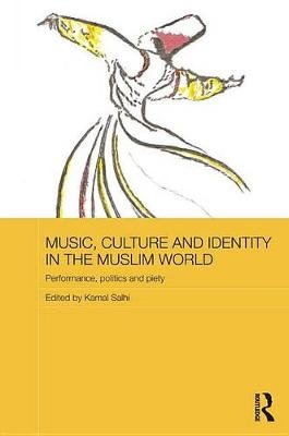 Music, Culture and Identity in the Muslim World - Performance, Politics and Piety (Electronic book text): Kamal Salhi