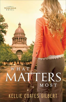 What Matters Most - A Texas Gold Novel (Electronic book text): Kellie Coates Gilbert