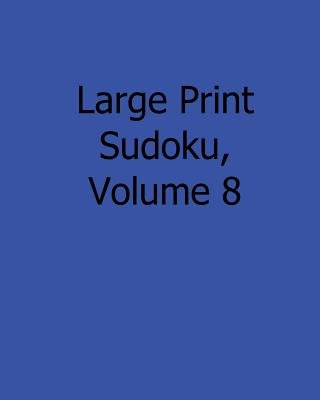 Large Print Sudoku, Volume 8 - 80 Easy to Read, Large Print Sudoku Puzzles (Large print, Paperback, Large type / large print...