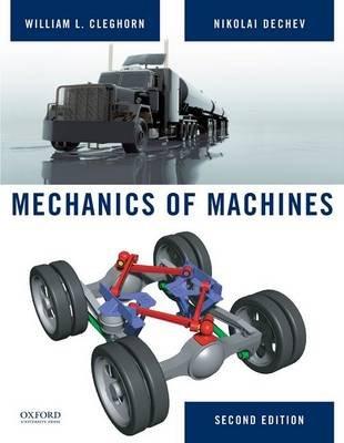 Mechanics of Machines (Hardcover, 2nd): William Cleghorn, Nikolai Dechev