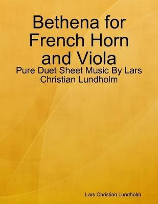 Bethena for French Horn and Viola - Pure Duet Sheet Music by Lars Christian Lundholm (Electronic book text): Lars Christian...