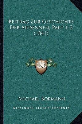 Beitrag Zur Geschichte Der Ardennen, Part 1-2 (1841) (German, Paperback): Michael Bormann