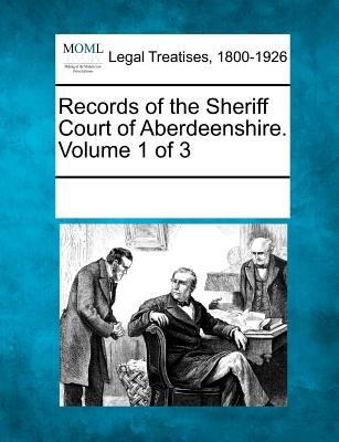 Records of the Sheriff Court of Aberdeenshire. Volume 1 of 3 (Paperback): Multiple Contributors, See Notes Multiple Contributors