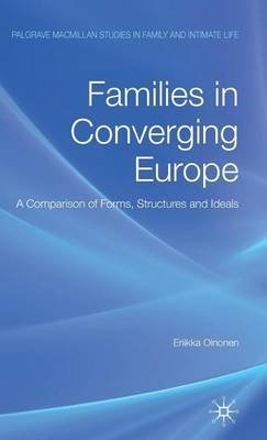 Families in Converging Europe: A Comparison of Forms, Structures and Ideals (Electronic book text): Eriikka Oinonen