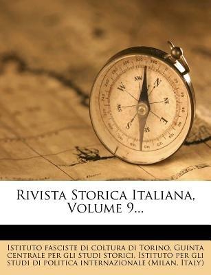 Rivista Storica Italiana, Volume 9... (Italian, Paperback): Istituto Fasciste Di Coltura Di Torino, Guinta Centrale Per Gli...