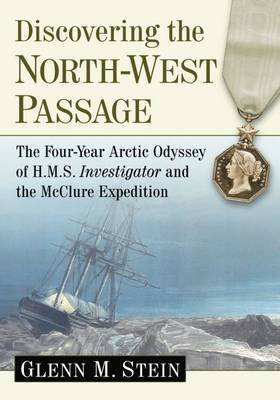 Discovering the North-West Passage - The Four-Year Arctic Odyssey of H.M.S. Investigator and the McClure Expedition...