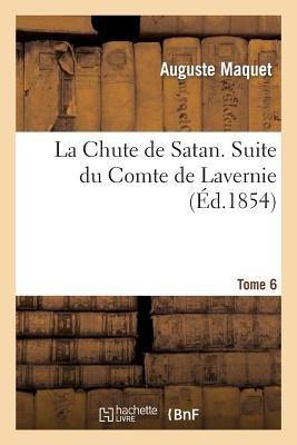 La Chute de Satan. Suite Du Comte de Lavernie. Tome 6 (French, Paperback): Auguste Maquet