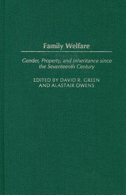 Family Welfare - Gender, Property, and Inheritance Since the Seventeenth Century (Electronic book text): David R. Green