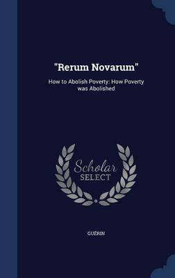 Rerum Novarum - How to Abolish Poverty: How Poverty Was Abolished (Hardcover): Guerin