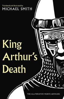 King Arthur's Death - The Alliterative Morte Arthure (Hardcover): Michael Smith