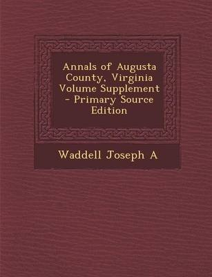 Annals of Augusta County, Virginia Volume Supplement - Primary Source Edition (Paperback): Waddell Joseph A