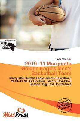 2010-11 Marquette Golden Eagles Men's Basketball Team (Paperback): Niek Yoan
