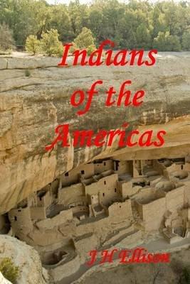 Indians of the Americas (Paperback): J H Ellison
