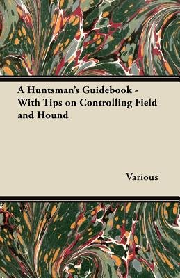 A Huntsman's Guidebook - With Tips on Controlling Field and Hound (Paperback): Various