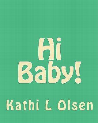Hi Baby! (Paperback): Kathi L. Olsen
