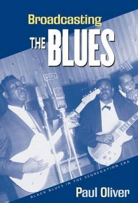 Broadcasting the Blues: Black Blues in the Segregation Era: Black Blues in the Segregation Era (Electronic book text): Paul...