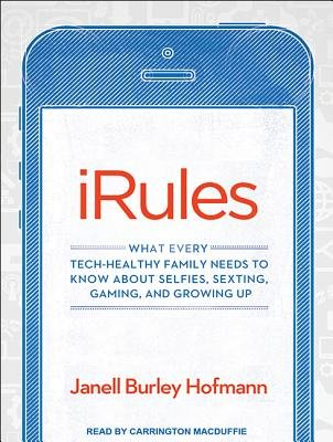 iRules - What Every Tech-Healthy Family Needs to Know About Selfies, Sexting, Gaming, and Growing Up (MP3 format, CD, MP3 -...