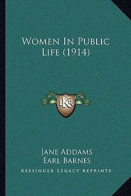 Women in Public Life (1914) (Paperback): Jane Addams, Earl Barnes, Maurice Parmelee