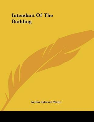 Intendant of the Building (Paperback): Arthur Edward Waite