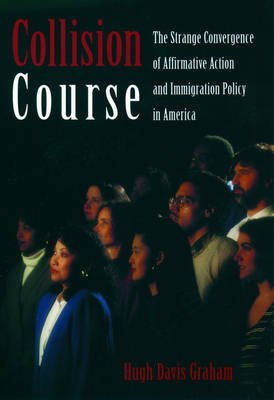Collision Course - The Strange Convergence of Affirmative Action and Immigration Policy in America (Hardcover): Hugh Davis...