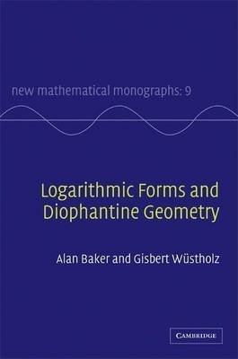 Logarithmic Forms and Diophantine Geometry. New Mathematical Monographs, Volume 9. (Electronic book text): Alan Baker