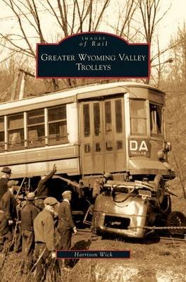 Greater Wyoming Valley Trolleys (Hardcover): Harrison Wick