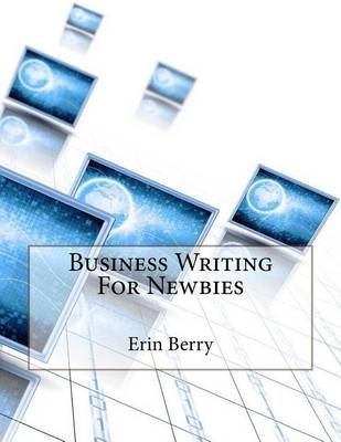 Business Writing for Newbies (Paperback): Mrs Erin Berry