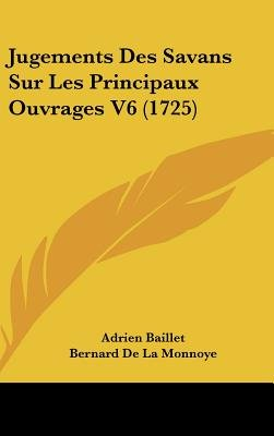 Jugements Des Savans Sur Les Principaux Ouvrages V6 (1725) (English, French, Hardcover): Adrien Baillet