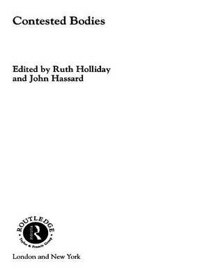 Contested Bodies (Electronic book text): John Hassard, Ruth Holliday