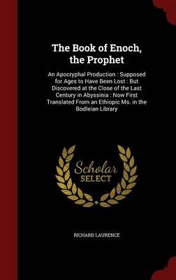 The Book of Enoch, the Prophet - An Apocryphal Production: Supposed for Ages to Have Been Lost: But Discovered at the Close of...