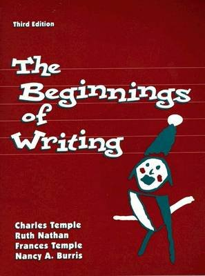 The Beginnings of Writing (Paperback, 3rd Revised edition): Charles A. Temple, Ruth Nathan, Frances Temple, Nancy Burris