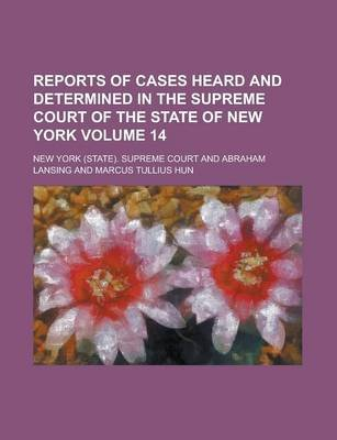 Reports of Cases Heard and Determined in the Supreme Court of the State of New York Volume 14 (Paperback): United States...