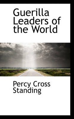Guerilla Leaders of the World (Paperback): Percy Cross Standing