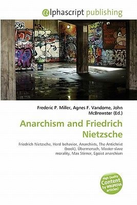 Anarchism and Friedrich Nietzsche (Paperback): Frederic P. Miller, Agnes F. Vandome, John McBrewster