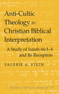 Anti-cultic Theology in Christian Biblical Interpretation - A Study of Isaiah 66:1-4 and Its Reception (Hardcover): Valerie A....