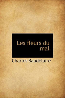 Les Fleurs Du Mal (English, French, Hardcover): Charles P. Baudelaire