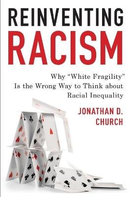 "Reinventing Racism - Why ""White Fragility"" Is the Wrong Way to Think About Racial Inequality (Paperback): Jonathan D. Church"