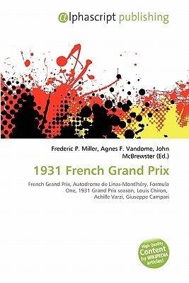 1931 French Grand Prix (Paperback): Frederic P. Miller, Agnes F. Vandome, John McBrewster