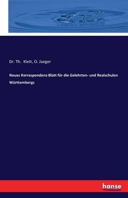 Neues Korrespondenz-Blatt Fur Die Gelehrten- Und Realschulen Wurttembergs (German, Paperback): Dr Th Klett, O. Jaeger
