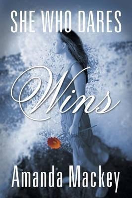 She Who Dares Wins (Paperback): Amanda Mackey