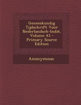 Geneeskundig Tijdschrift Voor Nederlandsch-Indie, Volume 43 (Dutch, Paperback, Primary Source): Anonymous