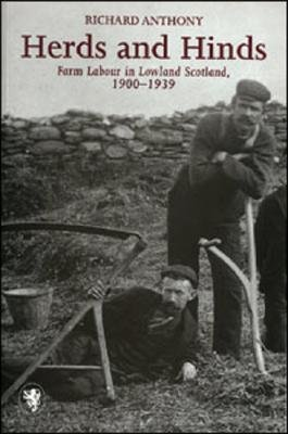 Herds and Hinds - Farm Labour in Lowland Scotland (Paperback): Richard F. Anthony